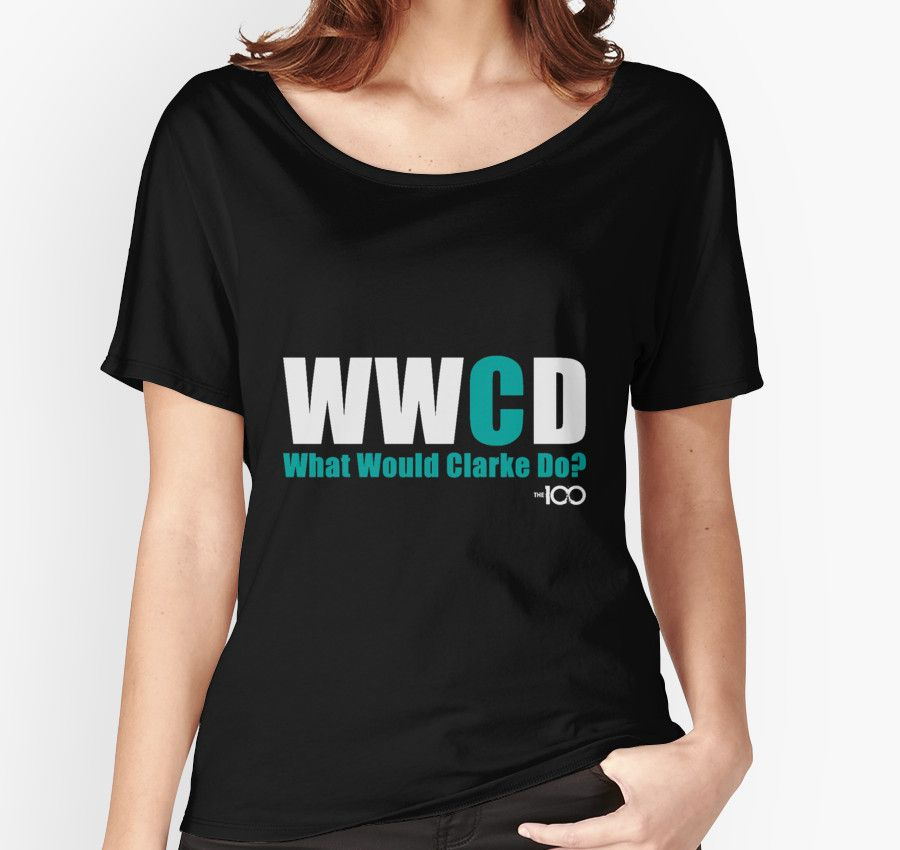 The 100 What Would Clarke Do Women S Relaxed Fit T Shirt By