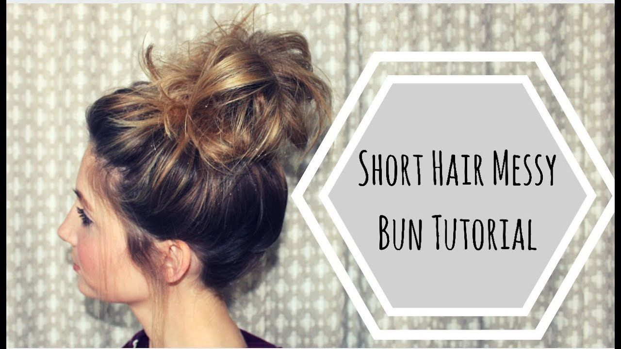 Short Hair Messy Bun Tutorial Messy Bun For Short Hair Short Hair Tutorial Messy Hairstyles