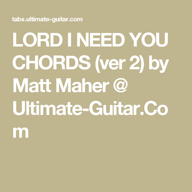 LORD I NEED YOU CHORDS (ver 2) by Matt Maher @ Ultimate-Guitar.Com ...