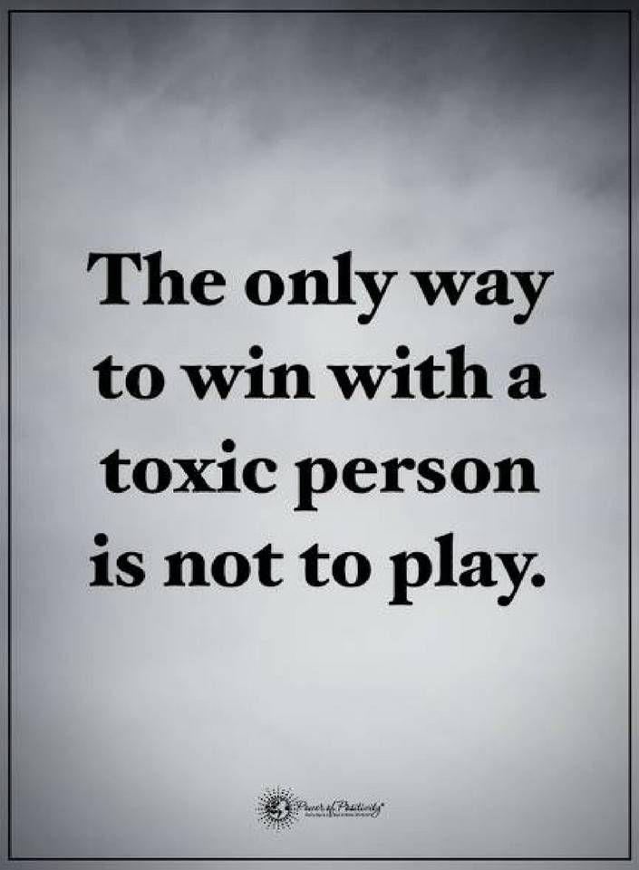 Quotes The Only Way To Win With A Toxic Person Is Not To Play
