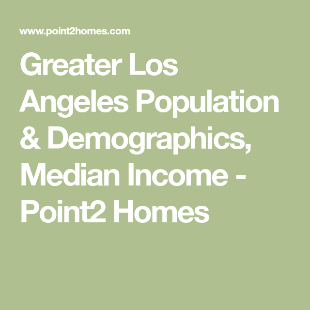 Greater Los Angeles Population Demographics Median Income Point2 Homes In 2020 Demographics California Travel Los Angeles