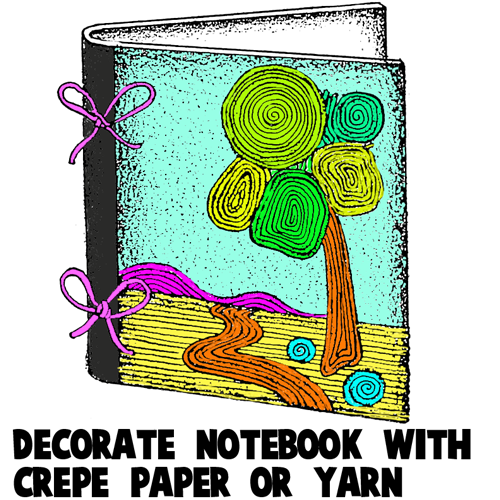 Decorate Notebooks Crepe Paper Yarn Step How To Decorate A