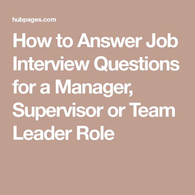 How To Answer Job Interview Questions For A Manager Supervisor Or