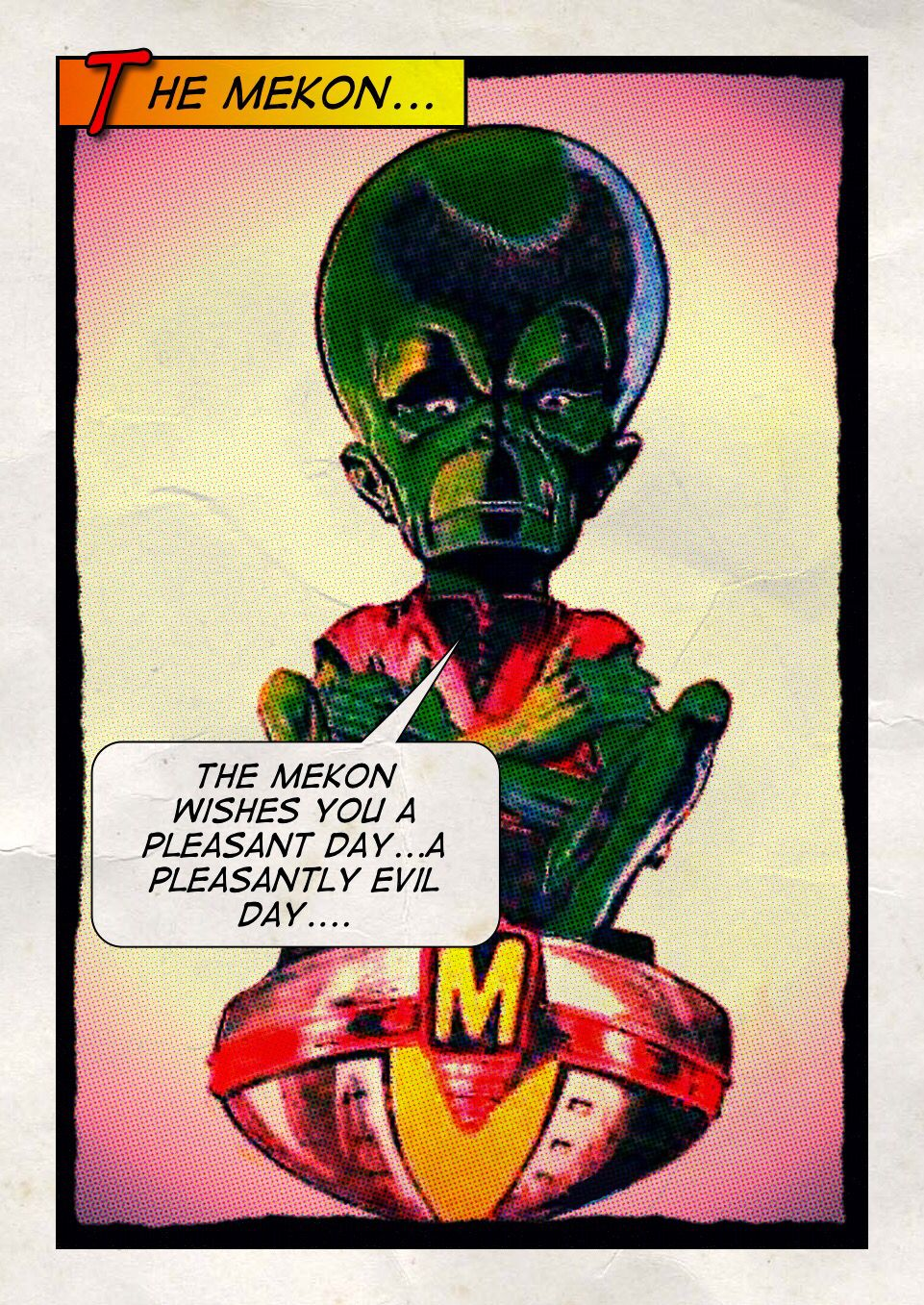 The Mekon is a greeter for Walmart...