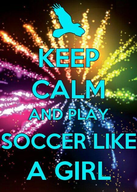 Keep Calm And Play Soccer Like A Girl Keep Calm And Keep