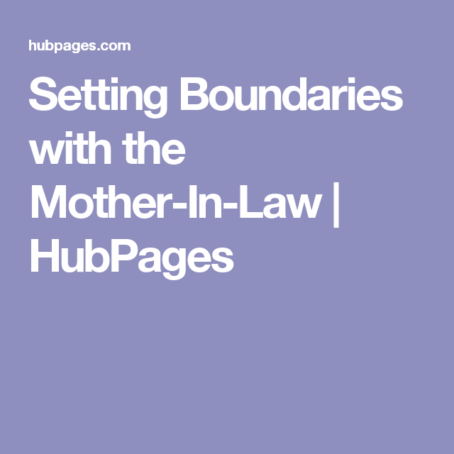 Setting Boundaries with the Mother-In-Law | HubPages