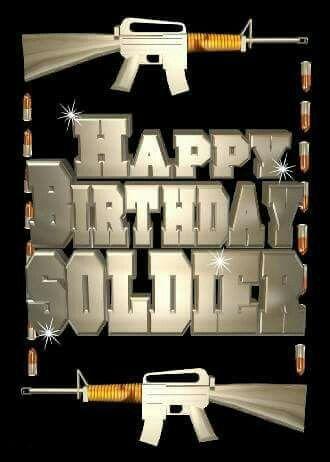 happy birthday soldier Happy Birthday SOLDIER! | ALL gave some, SOME gave ALL | Happy  happy birthday soldier