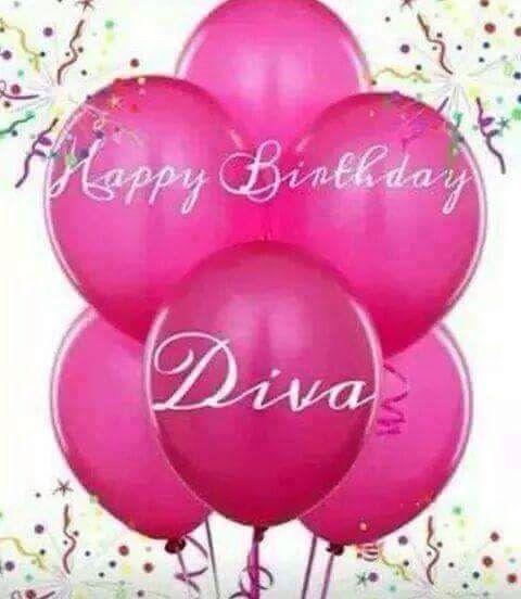 Happy Birthday Diva Happy Birthday Greetings Birthday Blessings
