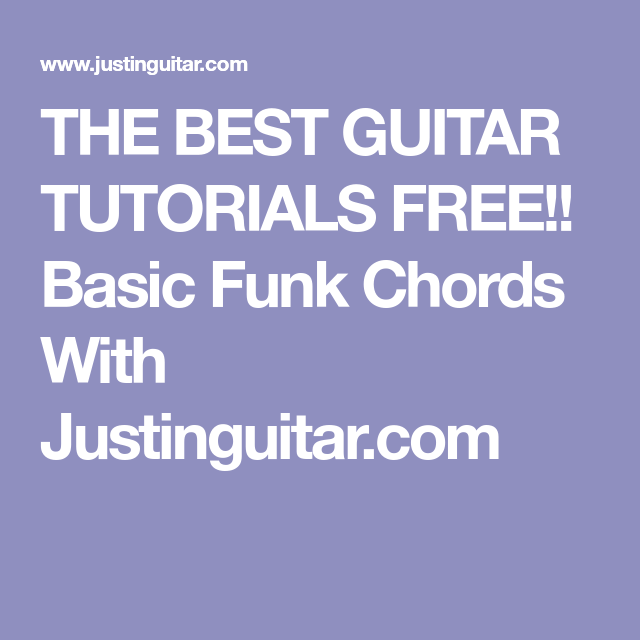THE BEST GUITAR TUTORIALS FREE!! Basic Funk Chords With Justinguitar ...