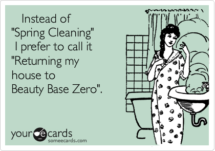 Instead Of Spring Cleaning I Prefer To Call It Returning My House To Beauty Base Zero Cleaning Quotes Funny Spring Cleaning Quotes Spring Cleaning