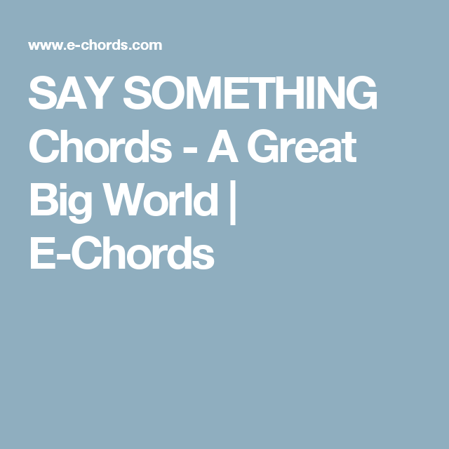 SAY SOMETHING Chords - A Great Big World | E-Chords | chords ...