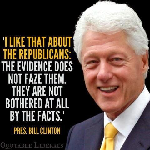 """I like that about the Republicans; the evidence does not faze them, they are not bothered at all by the facts."" -Bill Clinton #quote  There's a reason why only six percent of scientists are Republican: right wing dogma is the antithesis of rational thinking."