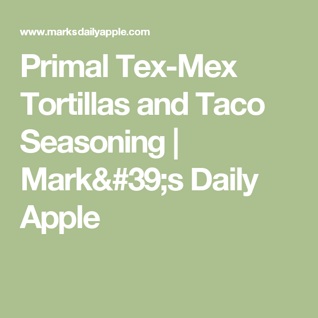Primal tex mex tortillas and taco seasoning marks daily apple primal tex mex tortillas and taco seasoning marks daily apple malvernweather Image collections
