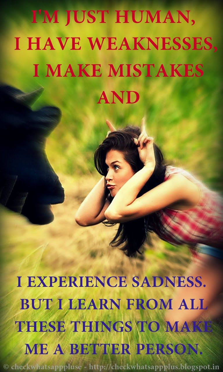 i m just human i have weaknesses i make mistakes and i i m just human i have weaknesses i make mistakes and i experience