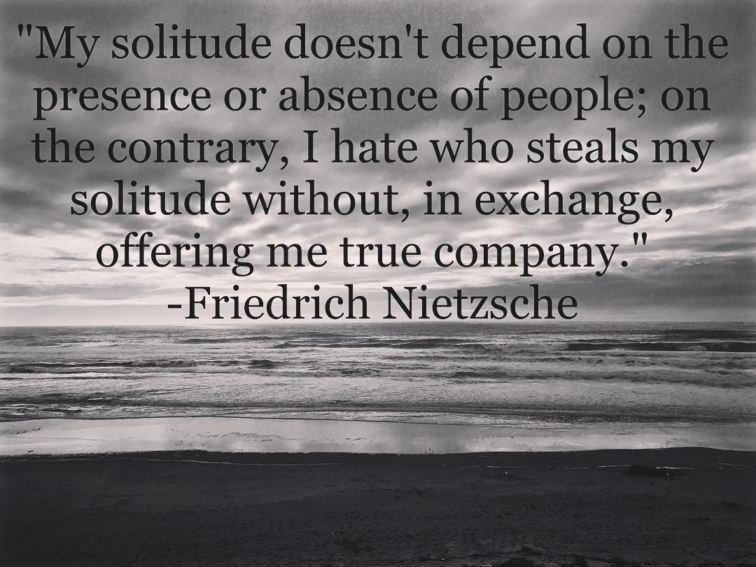 Philosophical Quotes About Friendship Couldn't Agree More Nietzsche Solitude Quoteoftheday