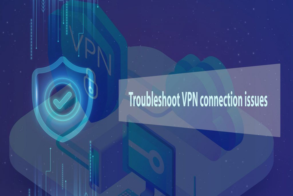 Troubleshoot Vpn Connection Issues In 2020 Connection Supportive Ipv6