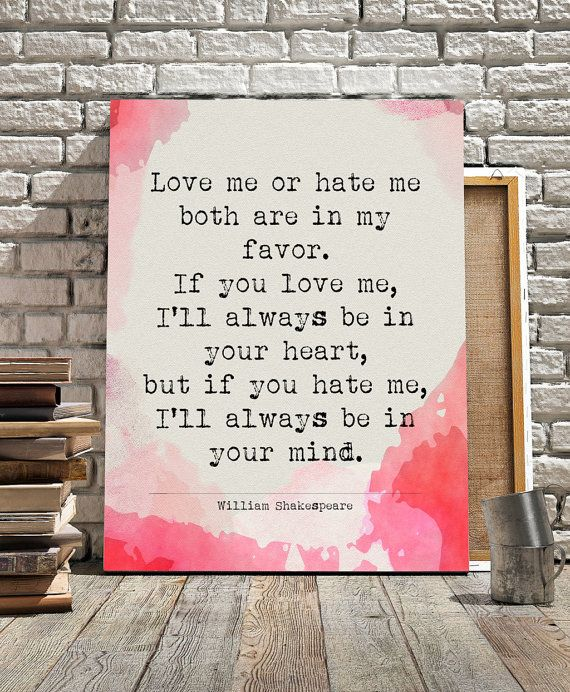 William Shakespeare Quote Love Me Or Hate Me By Quotesandprose