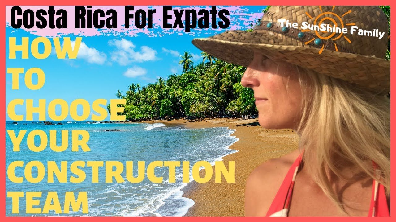 Costa Rica For Expats How To Choose Your Construction Team