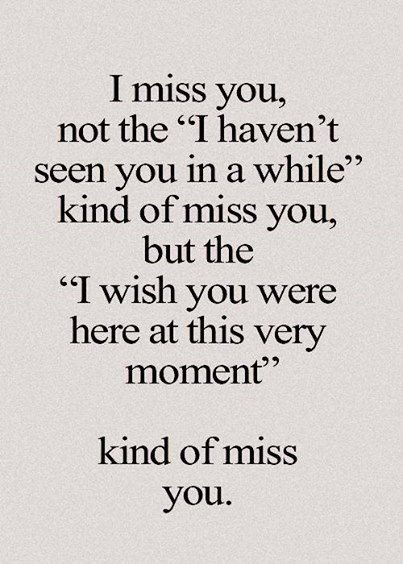 I Miss You Not The I Haven T Seen You In A While Kind Of Miss You But The I Miss You Messages Miss You Message Be Yourself Quotes