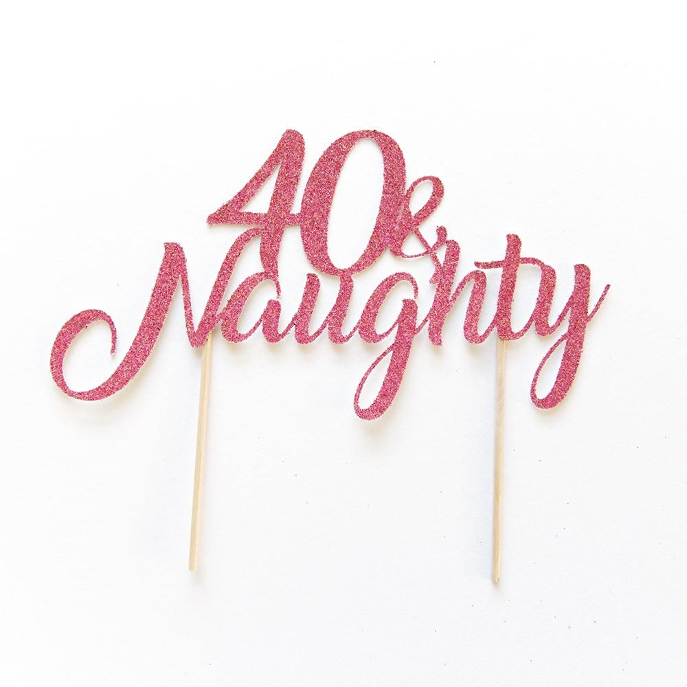 40th birthday cake topper 40 naughty a fun 40th