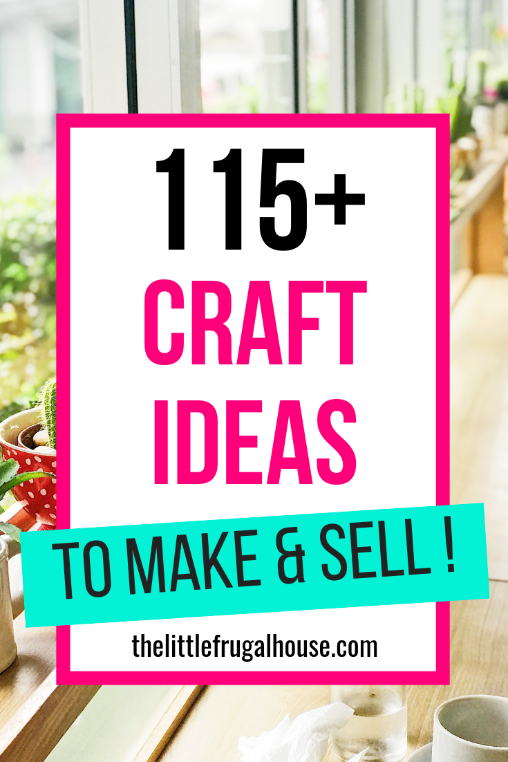 115+ Craft Ideas to Make and Sell #craftstomakeandsell