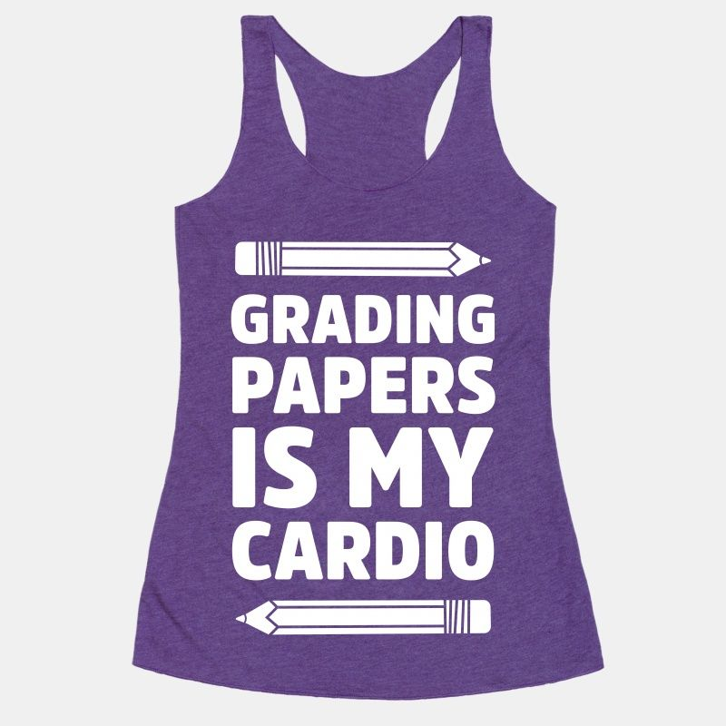 Grading Papers Is My Cardio | T-Shirts, Tank Tops, Sweatshirts and Hoodies | HUMAN