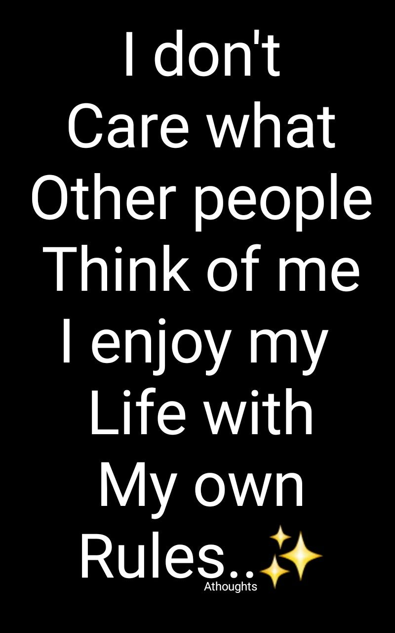 I Don T Care What Other People Think Of Me I Enjoy My Life With My Own Rules Quotes Athoughts My Thinking Quotes Inspirational Quotes Background Life Quotes