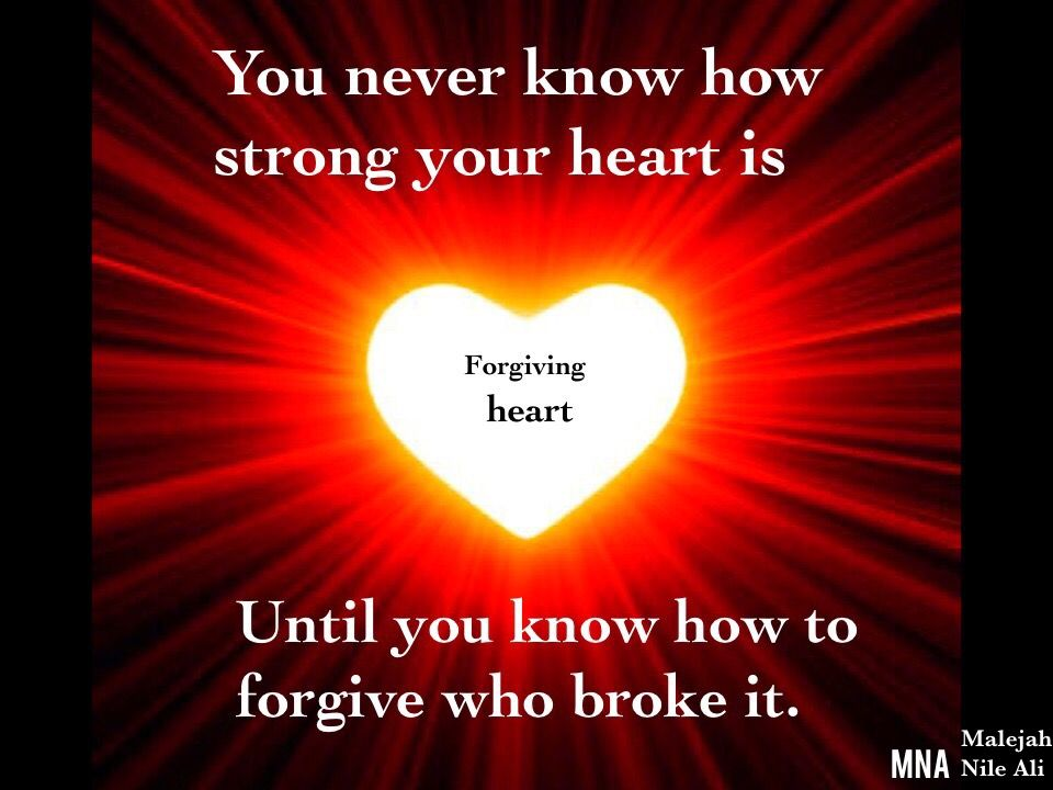 Sie wissen nie, wie stark Ihr Herz ist, bis Sie wissen, wie man verzeiht, wer es brach. --  You never know how strong your heart is until you know how to forgive who broke it .
