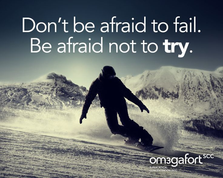 Dont be afraid to fail Be afraid not to try