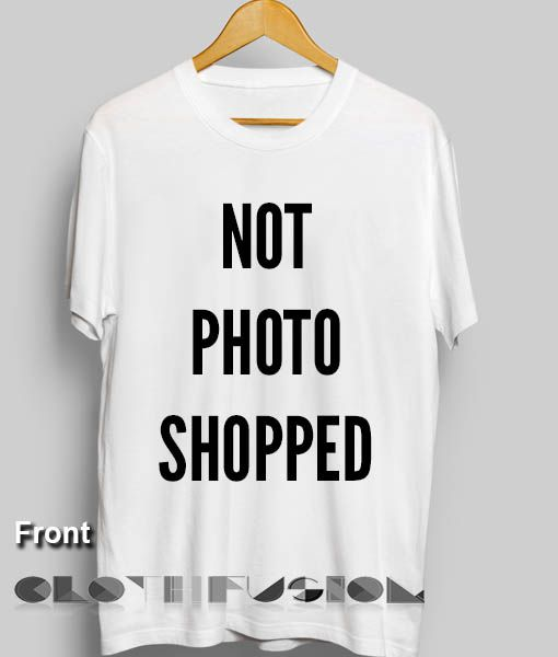 a5d8ae9f0b96cc Not Photoshopped T Shirt – Adult Unisex Size S-3XL //Price: $13.50 //  #shorts