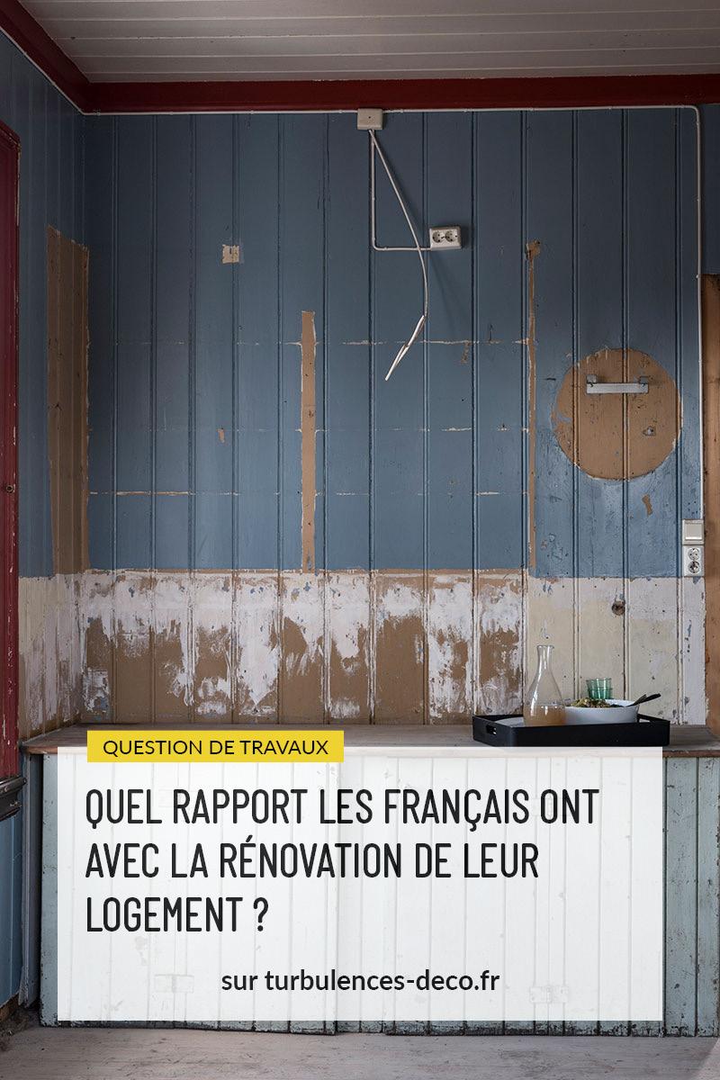 Quel rapport les Français ont avec la rénovation de leur logement ? * - Turbulences Déco