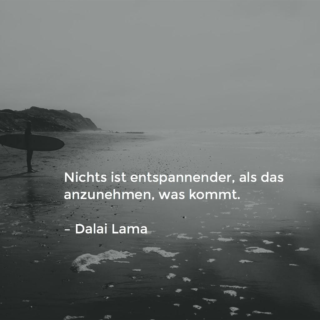 nichts ist entspannender als das anzunehmen was kommt dalai lama wise words. Black Bedroom Furniture Sets. Home Design Ideas