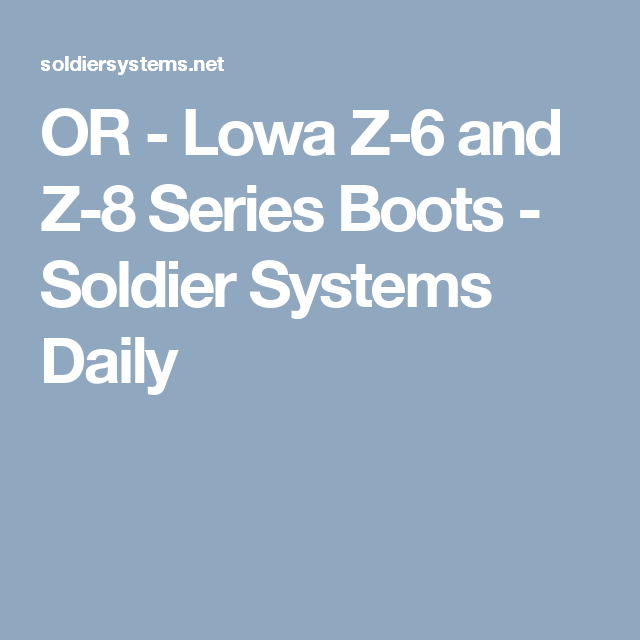 OR - Lowa Z-6 and Z-8 Series Boots - Soldier Systems Daily
