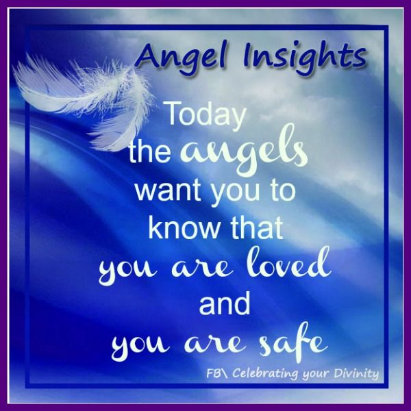 The angels want you to know that you are loved and you are safe!!