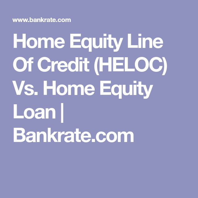 Heloc Vs Home Equity Loan Which Is Better Home Equity Line Home Equity Loan Home Equity