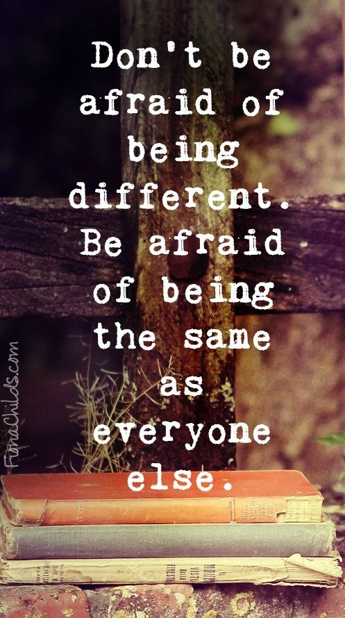 Don T Be Afraid Of Being Different Be Afraid Of Being The Same As Everyone Else Love Life Quotes Everyday Quotes Perfection Quotes