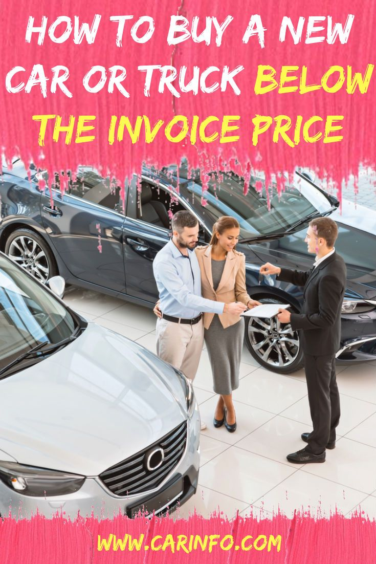 Money Saving Tips How To Buy A New Car Or Truck Below The Dealer Invoice Price Explains Everything You Need To Know To Buying New Car New Cars Car Buying