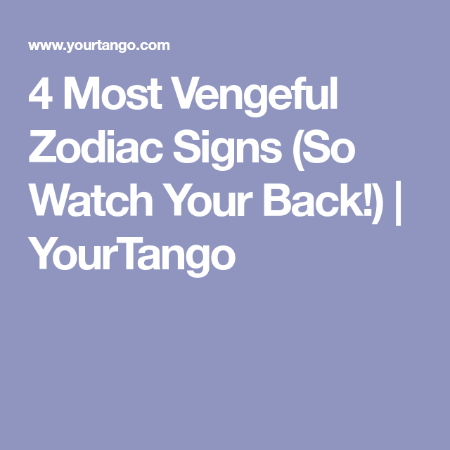4 Zodiac Signs That Are The Most Vengeful Zodiac Signs Zodiac Zodiac Star Signs