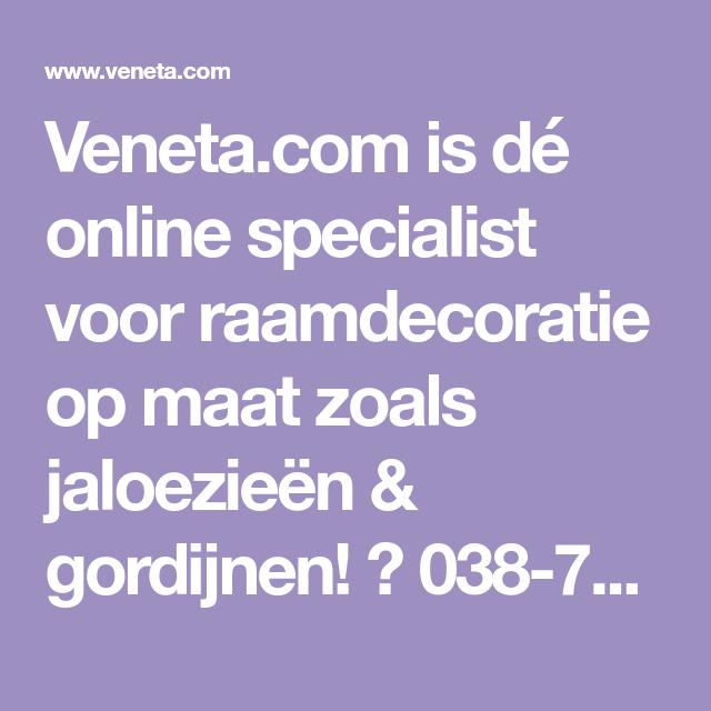venetacom is d online specialist voor raamdecoratie op maat zoals jaloezien gordijnen