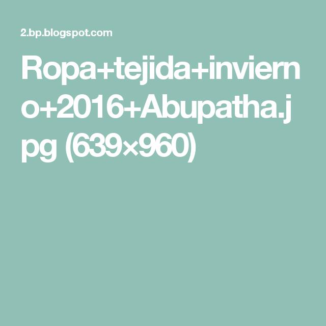 Ropa+tejida+invierno+2016+Abupatha.jpg (639×960)