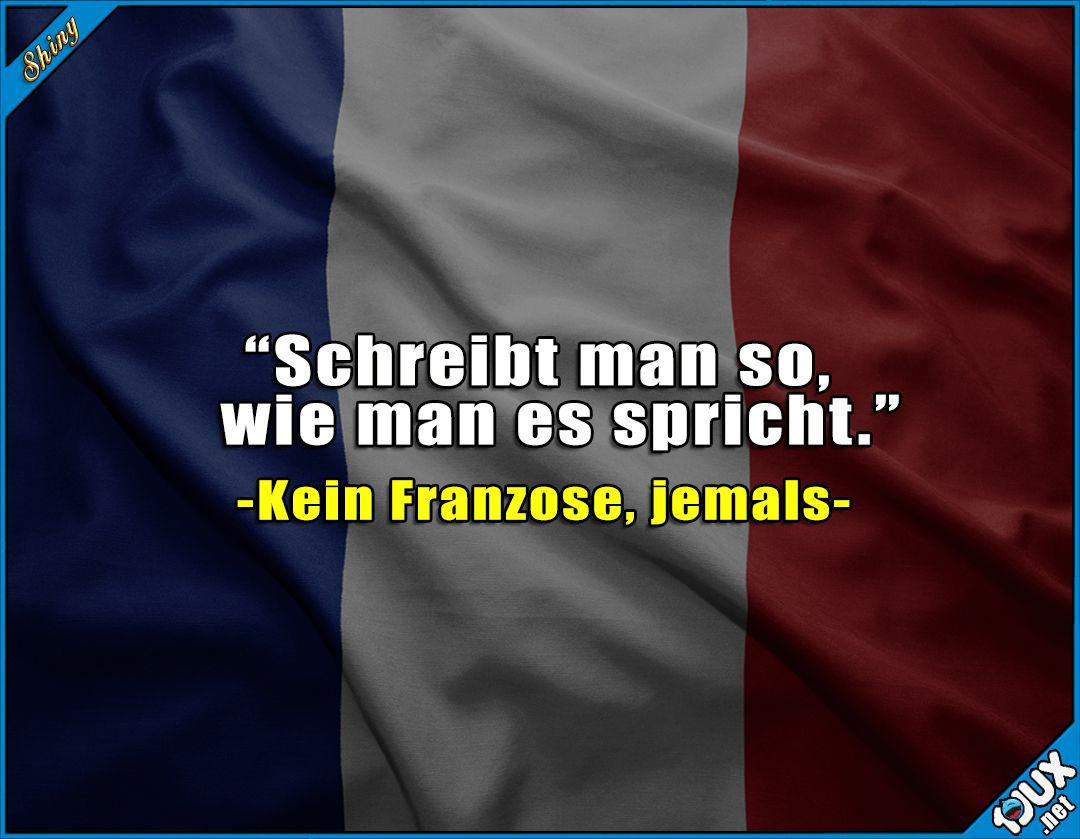 Das Ist Im Deutschen Etwas Anders Sprache Sowahr Franzosisch Spruche Jodel Statusbilder Truestory Lachen