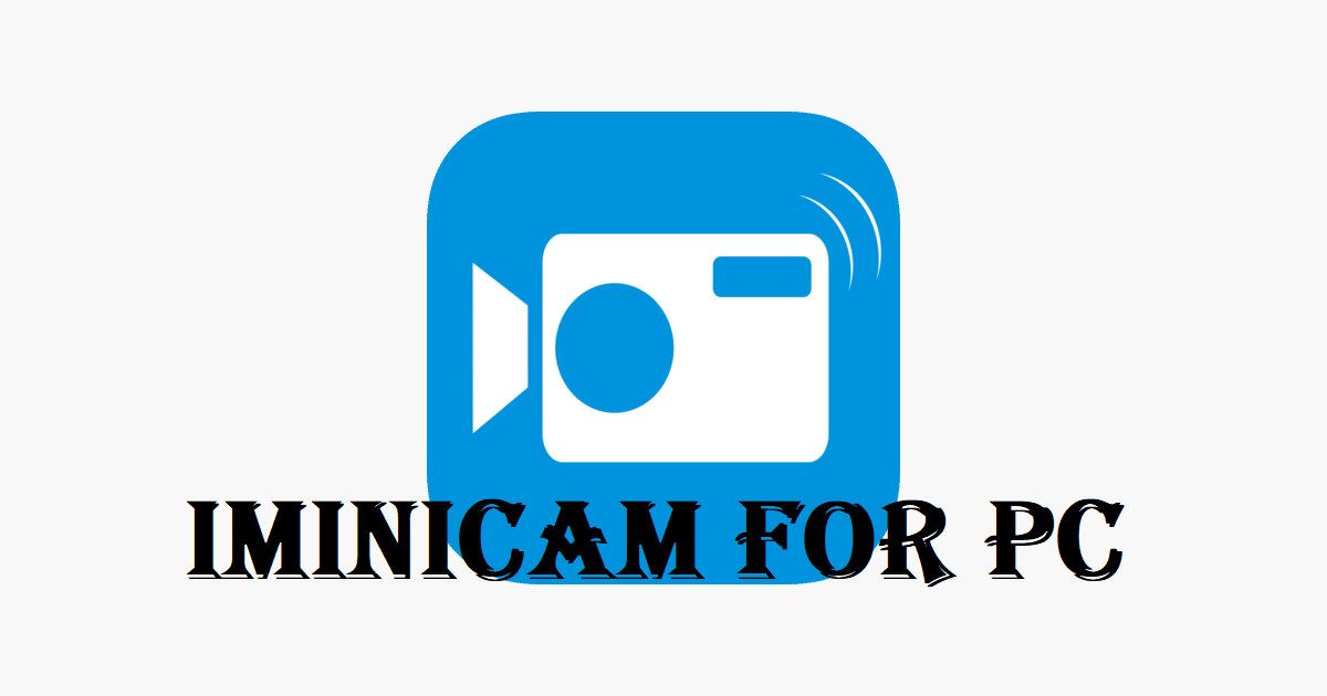 Download now iMinicam For PC Windows 7/8/10 and Mac