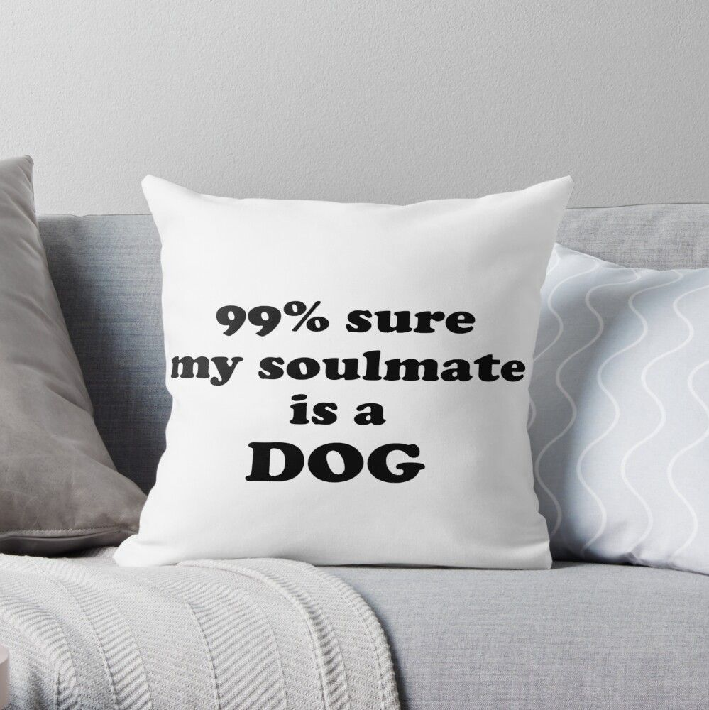 '99 sure my soulmate is a dog Funny Quote' Throw Pillow