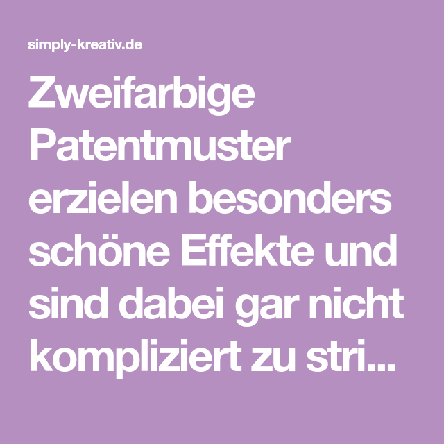 Photo of Strickschule: Patentmuster Teil IV – Zweifarbig   Simply Kreativ