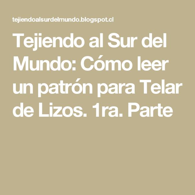 Tejiendo al Sur del Mundo: Cómo leer un patrón para Telar de Lizos ...