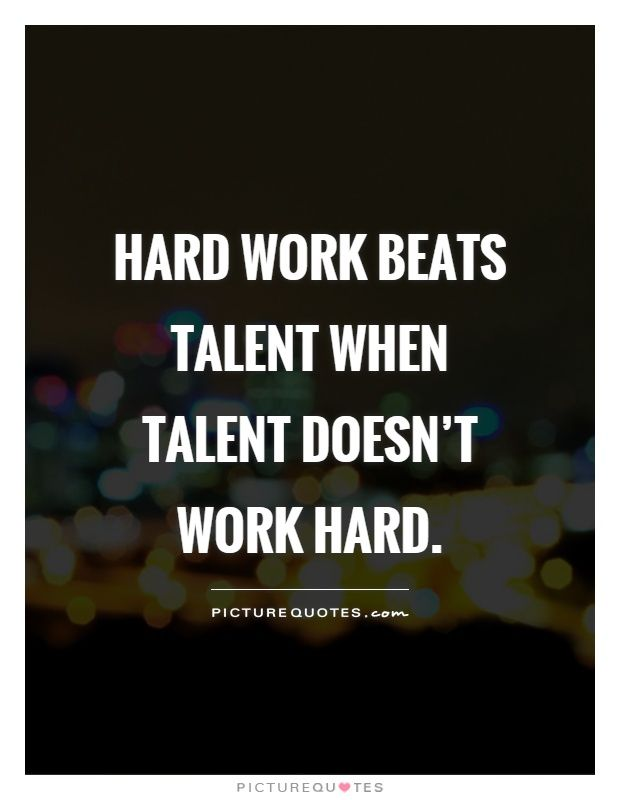 Hard Work Beats Talent Quote Hard Work Beats Talent When Talent Doesn't Work Hardpicture Quotes .