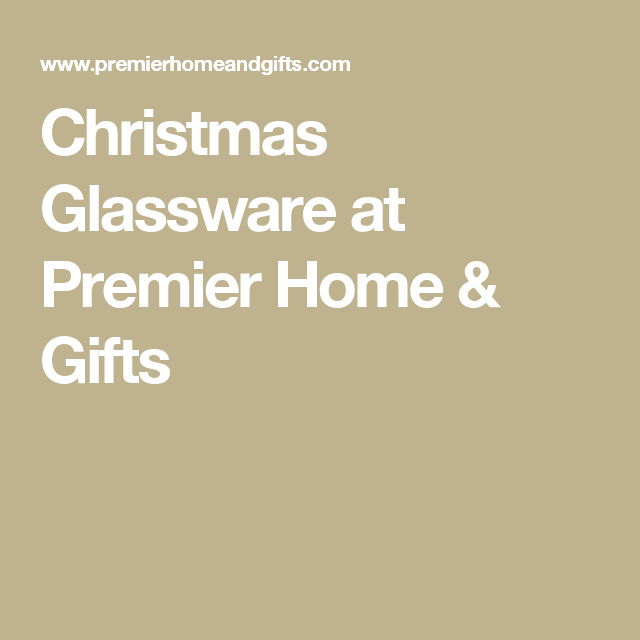 Christmas Glassware at Premier Home & Gifts