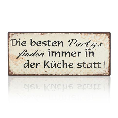 Schild In Die Besten Partys Bei Impressionen Spruch Kuche Metallschilder Schilder