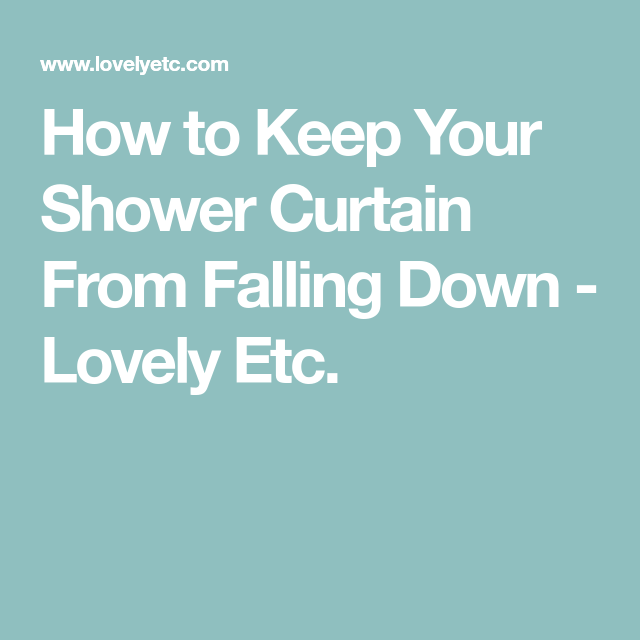How To Keep Your Shower Curtain From Falling Down With Images Shower Curtain Curtains Falling Down