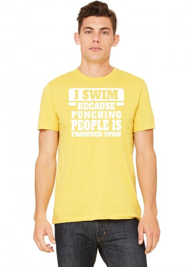 i swim because punching people is frowned upon 1 Tshirt